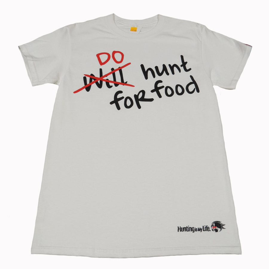 HUNTING IS MY LIFE - DO HUNT FOR FOOD WHITE T-SHIRT